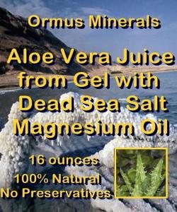 Ormus Minerals -Aloe Vera Juice from Gel with Dead Sea Salt Magnesium Oil