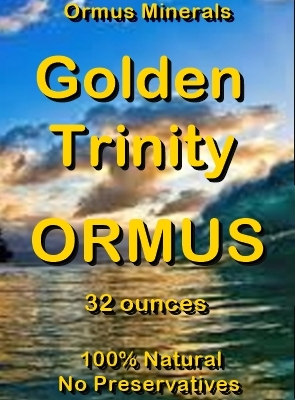 Ormus Minerals -golden Trinity ORMUS